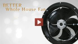 Play Button & Photo of one of our whole house fans.